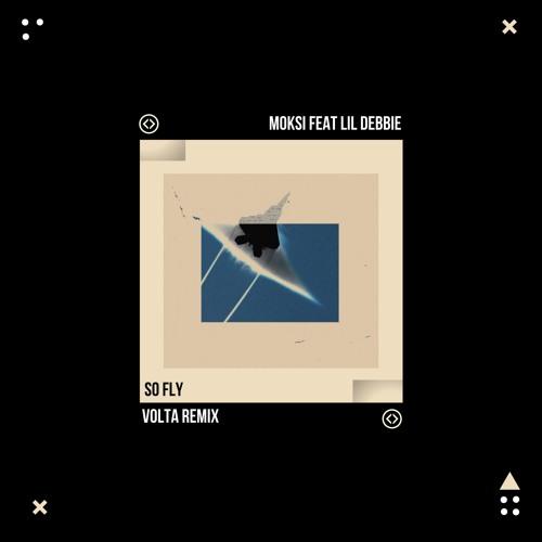 Moksi Feat Lil Debbie - So Fly (VOLTA Remix)