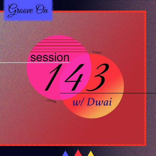 Groove On: Session 143 w/ Dwai