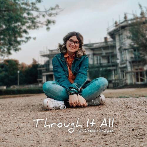 Through It All (feat. Oksanna Shulgach)