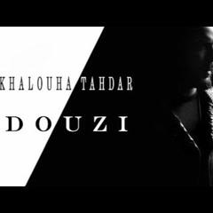 DOUZI - khalouha tahdar