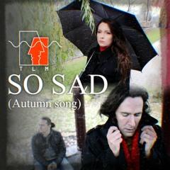 TLM - So Sad (Autumn song)