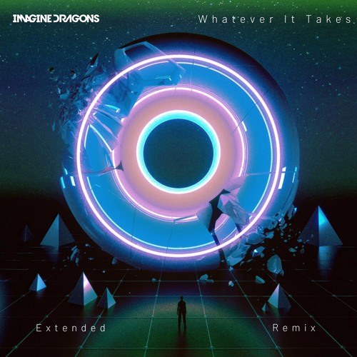 Imagine Dragons Whatever It Takes Extended Remix By Extended Official