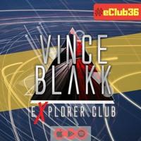 Vince Blakk - Explorer Club (#eClub36)