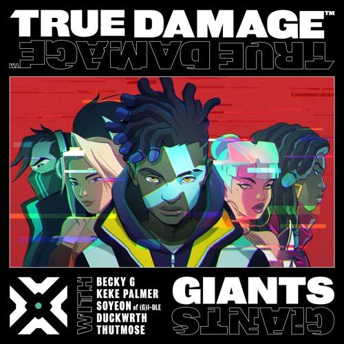 True Damage - GIANTS (ft. Becky G, Keke Palmer, SOYEON, DUCKWRTH, Thutmose)