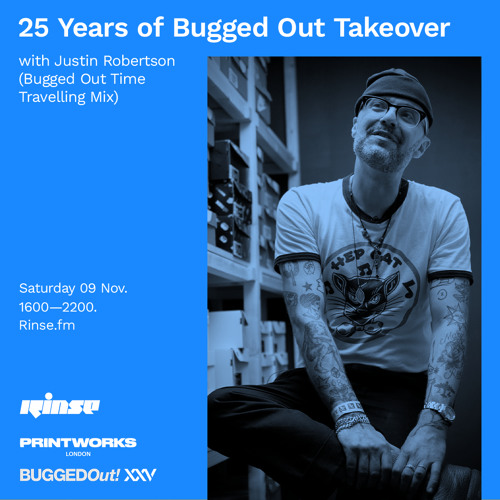 25 Years of Bugged Out Takeover: Justin Robertson - 09 November 2019