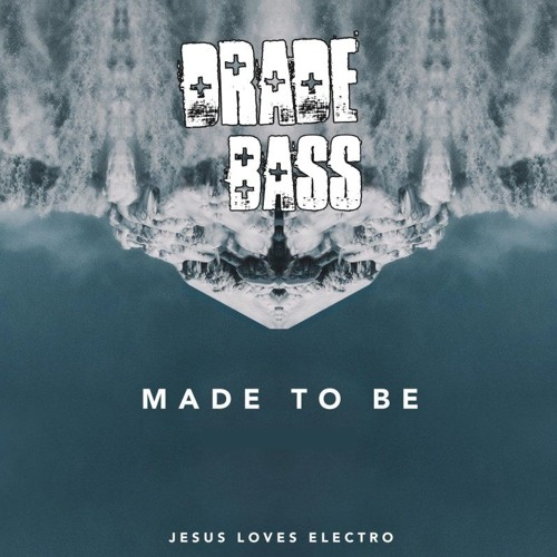 Made To Be ( Drade Bass )