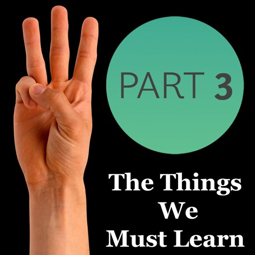 Things We must Learn Pt.3
