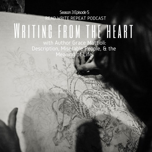 Writing From the Heart With Grace Mattioli: Description, Miserable People,& the Meaning of Life-S3E5