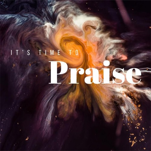 Its Time To Praise