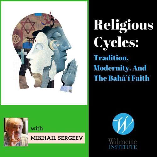 Religious Cycles- Tradition, Modernity, And The Bahá'í Faith - Mikhail Sergeev