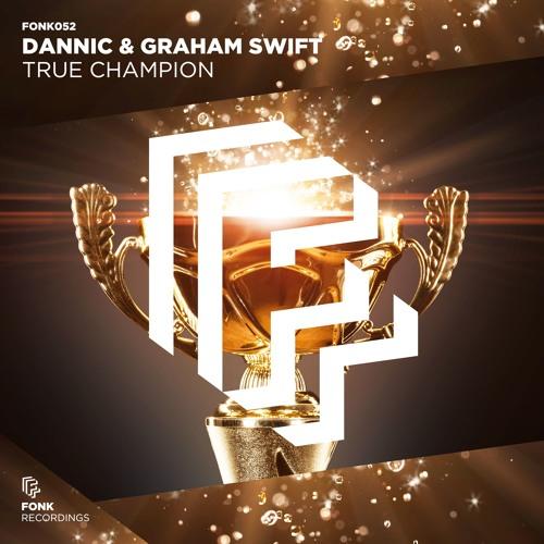 Dannic & Graham Swift - True Champion [OUT NOW]