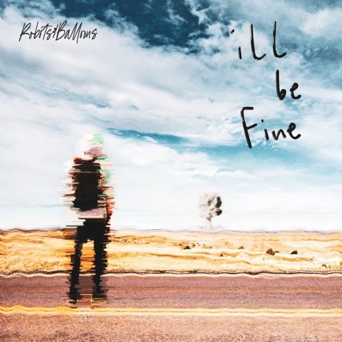 Robots&Balloons -  I'll Be Fine