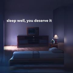 sleep well, you deserve it