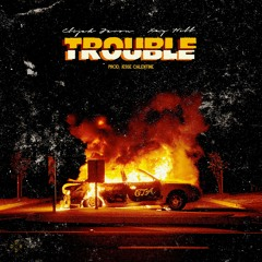 Trouble (feat. Xay Hill)