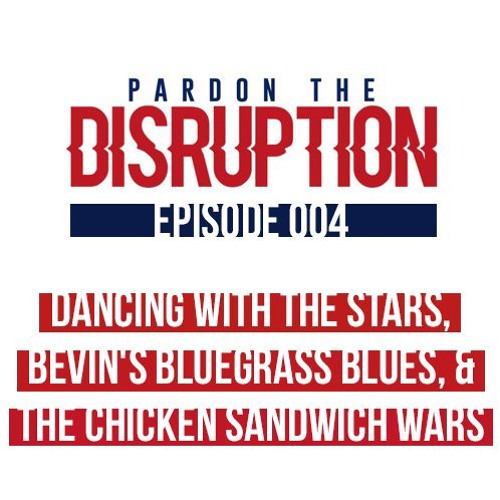 Dancing With The Stars, Bevin's Bluegrass Blues, & The Chicken Sandwich Wars | Ep. 004