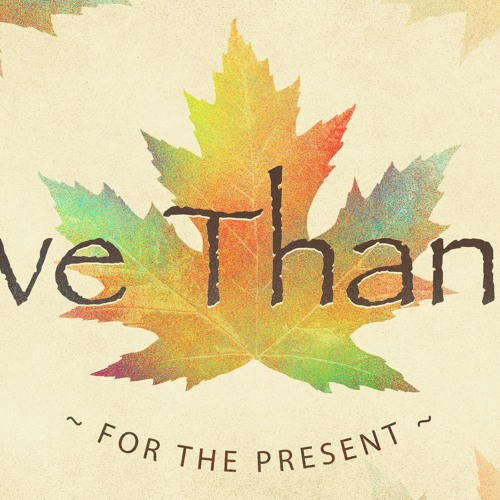 Give Thanks | For the Present | Sermon by Pastor Amy