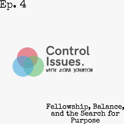 Control Issues w/ Spencer G.(Fellowship, Balance, and the Search for Purpose) Ep. 4