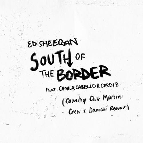 Ed Sheeran feat. Camila Cabello - South Of The Border (Country Club Martini Crew & Damaui Remix)