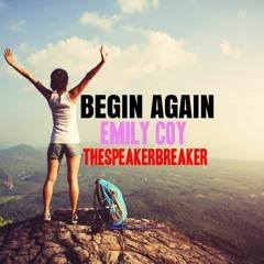 BEGIN AGAIN Ft. EMILY COY