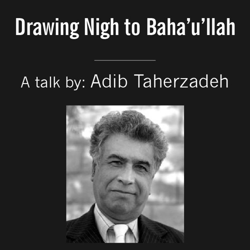 Drawing Nigh to Baha'u'llah - 12 Talks by Adib Taherzadeh