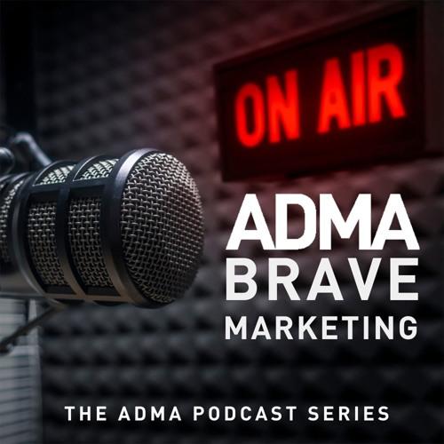 ADMA Brave New Marketing Podcast Episode 1