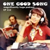 Download Episode 112 - One Good Song Mp3