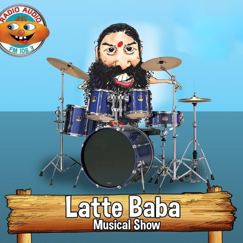 LATTE BABA MUSICAL SHOW 076 - 07 - 26