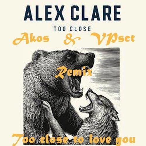 Vincent Psct & AKOS - Too Close to Love You (Too Close Alex Clare Medley)