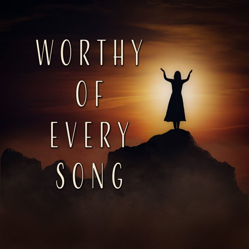 Worthy Of Every Song