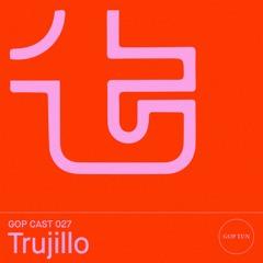Gop Cast 027 - Trujillo