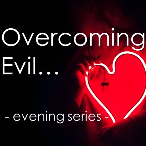 Overcoming Evil_Part Four (Evening)