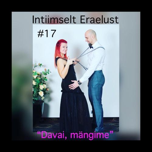 """#17 Intiimselt Eraelust: """"Davai, mängime"""""""