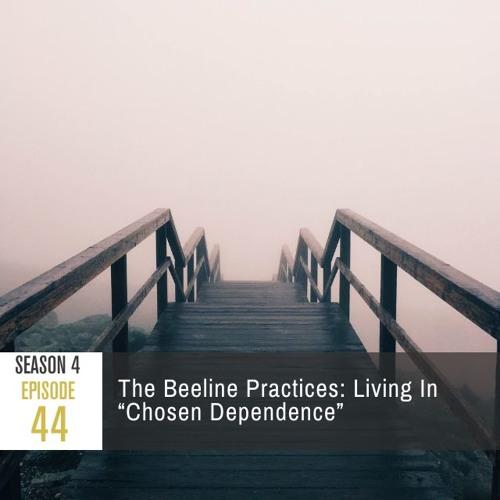 "Season 4 Episode 44 - The Beeline Practices: Living In ""Chosen Dependence"""