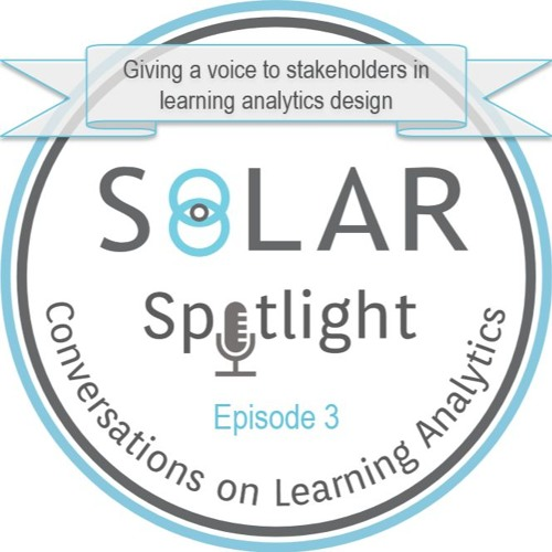 Episode 03: Giving a voice to stakeholders in Learning Analytics design