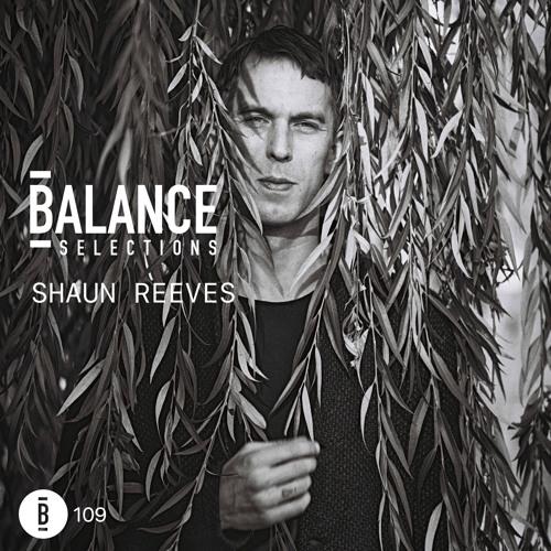 Balance Selections 109: Shaun Reeves