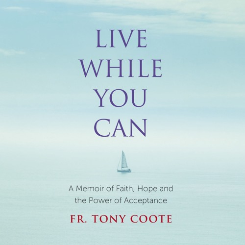 LIVE WHILE YOU CAN, by Father Tony Coote, read by Kieran Coote and Claire Byrne - Audiobook extract