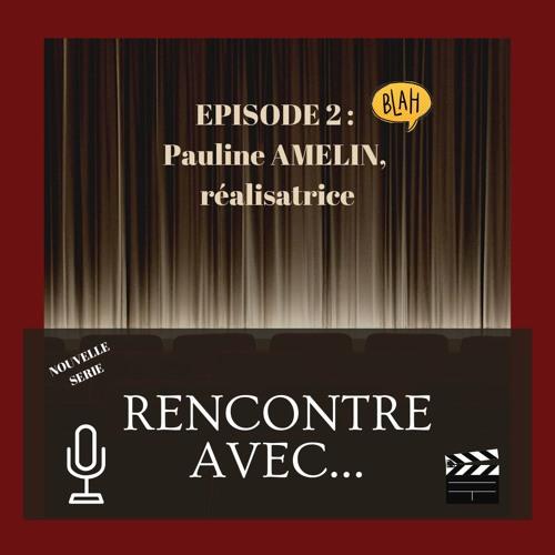 RENCONTRE AVEC...#2 - Pauline Amelin, réalisatrice de SHOW