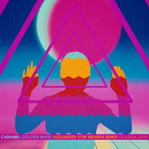Caramel - Golden Ways (Alexander von Mehren Remix - Golden Days)