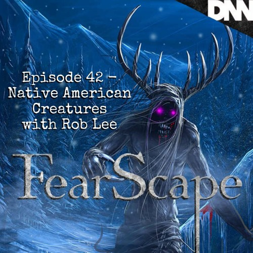 FearScape 42. Native American Creatures with Rob Lee