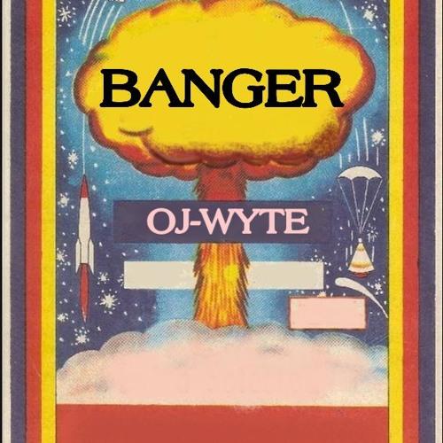 Banger by Oj Wyte