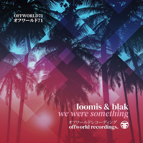 Loomis & Blak - We Were Something (Offworld071)(18.11.2019)