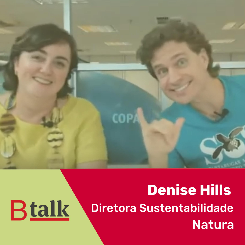 BTalk | #2 Denise Hills - Diretora Sustentabilidade Natura