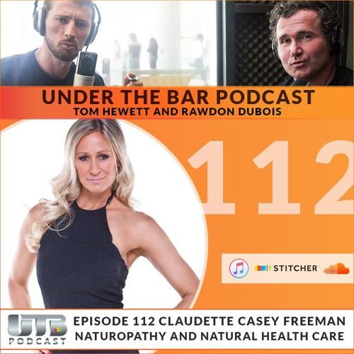 Claudette Casey Freeman - Naturopathy & Natural Health Care Ep. 112 UTB Podcast