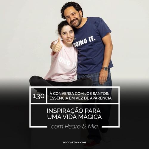 #130 À Conversa com Joe Santos: Essência em vez de Aparência