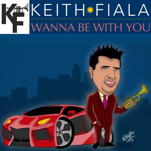 Keith Fiala : Wanna Be With You