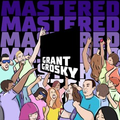 MASTERED SERIES 004: GRANT GROSKY