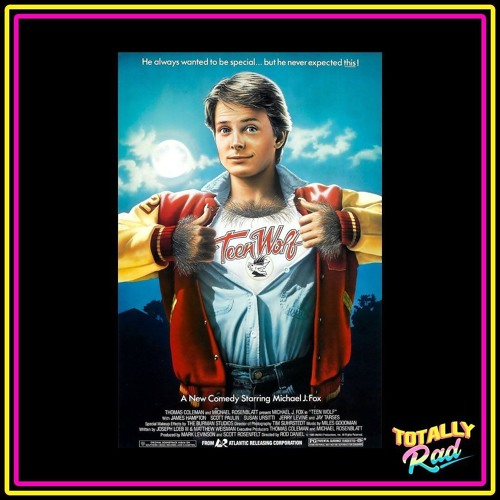 Totally Rad Movie Podcast - Episode 7: Teen Wolf