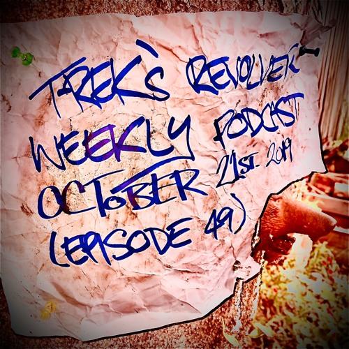 T-Rek's Revolver Weekly Podcast October 21st 2019 (Episode 49)