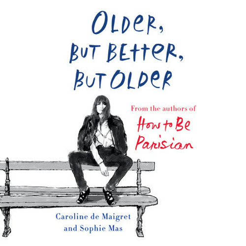 Older, but Better, but Older by Caroline De Maigret, Sophie Mas, read by Carrington MacDuffie