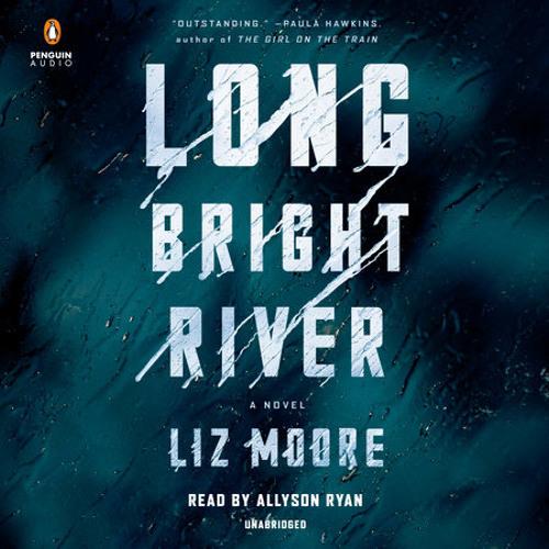 Long Bright River by Liz Moore, read by Allyson Ryan